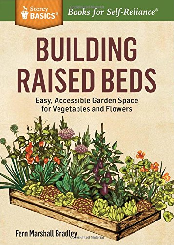 Building Raised Beds: Easy, Accessible Garden Space for Vegetables and Flowers. A Storey BASICS® Title ()
