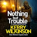 Nothing but Trouble: Jessica Daniel, Book 11 Audiobook by Kerry Wilkinson Narrated by Becky Hindley