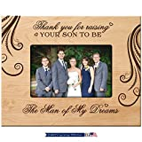 LifeSong Milestones Parent Wedding Gift Thank You for Raising Your Son to Be the Man of My Dreams 9.75 Inches Long X 7.75 Inches High Holds 4x6 Photo (Maple)