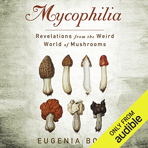 Mycophilia: Revelations From the Weird World of Mushrooms by Eugenia Bone