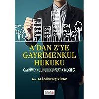 A'dan Z'ye Gayrimenkul Hukuku: Gayrimenkul Hukuku Pratik Bilgileri