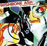 No Smoke Without Fire by WISHBONE ASH (2006-05-03)