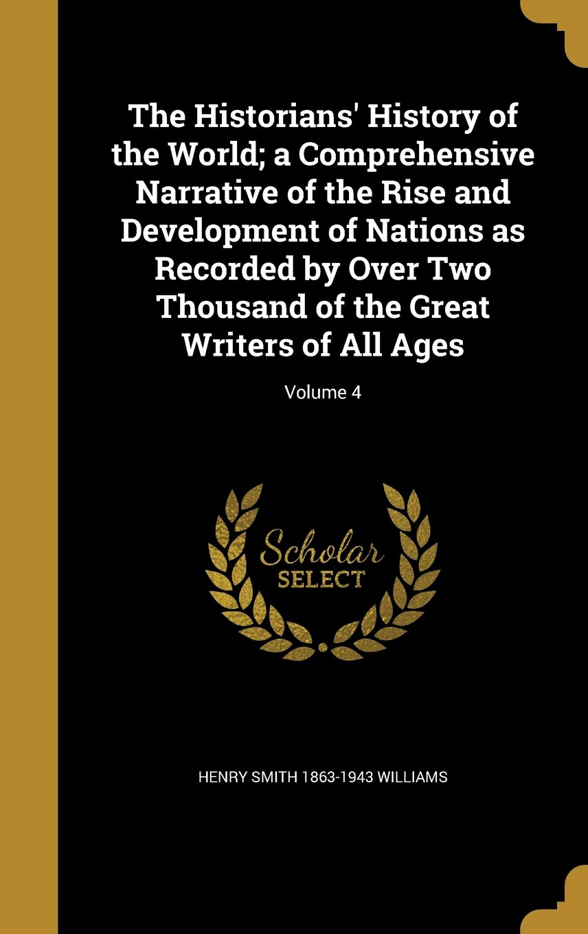 The Historians' History of the World; A Comprehensive Narrative of the Rise and Development of Nations as Recorded by Over Two Thousand of the Great Writers of All Ages; Volume 4 PDF