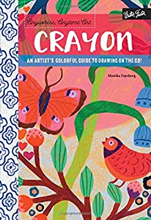 Book Cover: Anywhere, Anytime Art: Crayon: An artist's colorful guide to drawing on the go!