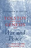Tolstoy and the Genesis of War and Peace, Katherine B. Feuer, 0801419026