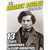 The Frederick Douglass MEGAPACK ®: 13 Essays, Biographies, and Slave Narratives