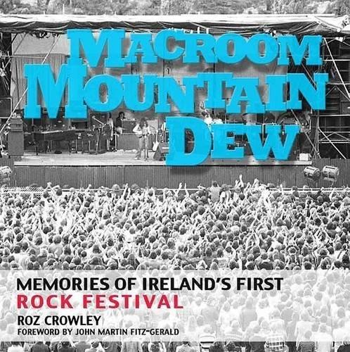 Macroom Mountain Dew: Memories of Ireland's First Rock Festival ...