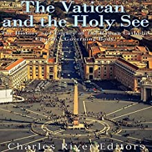 The Vatican and the Holy See: The History and Legacy of the Roman Catholic Church's Governing Body Audiobook by  Charles River Editors Narrated by Colin Fluxman