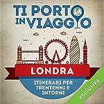 Ti porto in viaggio: Londra. Itinerari per trentenni e dintorni   Francesca Di Pietro di TBnet,Cristiano Guidetti di TBnet,Marco Allegri di TBnet