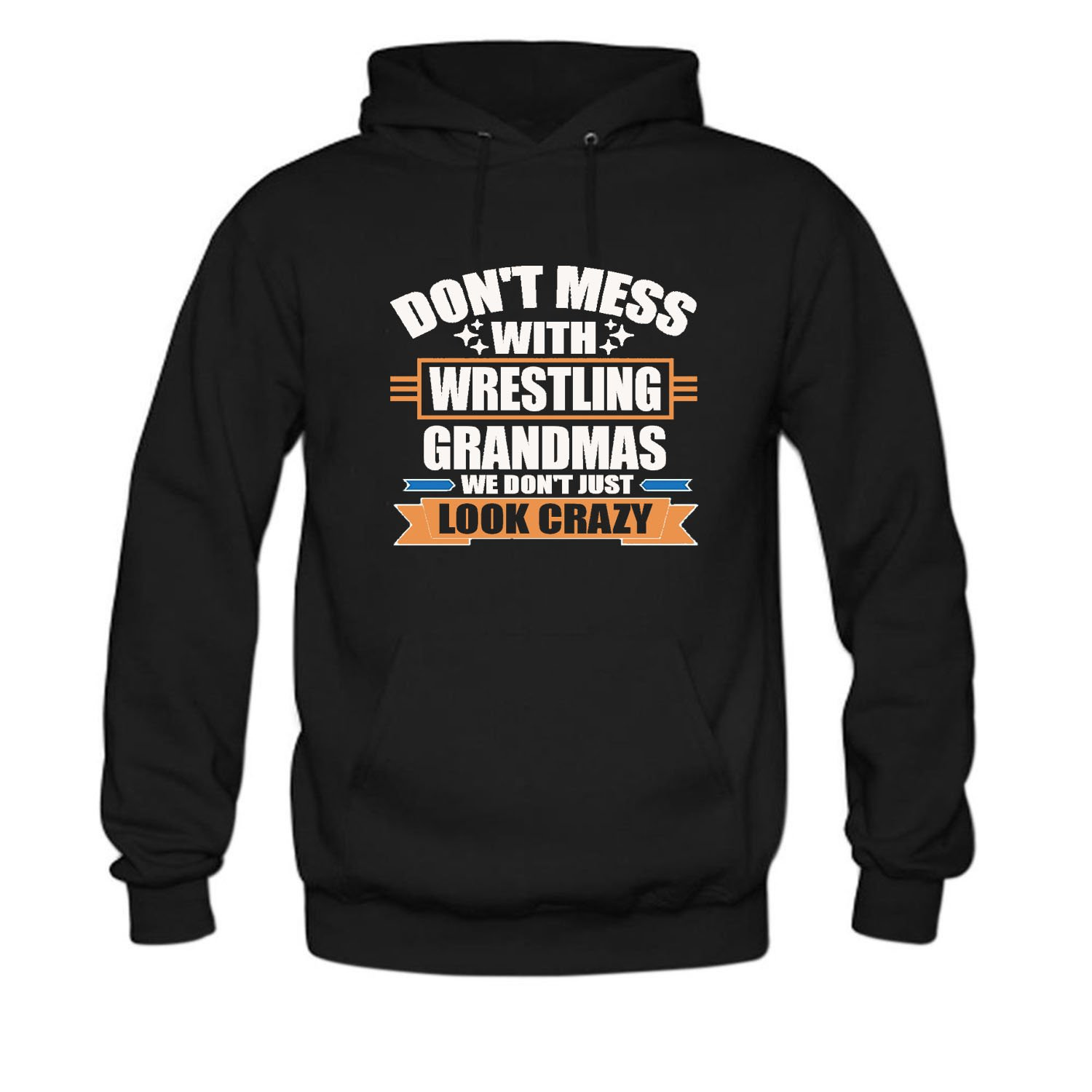 CCBING Women's Don't Mess With Wrestling Grandmas We Don't Just Look Crazy Hoodie