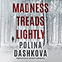 Madness Treads Lightly Audiobook by Polina Dashkova, Marian Schwartz - translator Narrated by Coleen Marlo