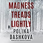 Madness Treads Lightly | Polina Dashkova,Marian Schwartz - translator