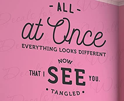 Wall Decal Letters All At Once Everything Looks Different Now That I See You Tangled