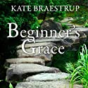Beginner's Grace: Bringing Prayer to Life Audiobook by Kate Braestrup Narrated by Susan Ericksen