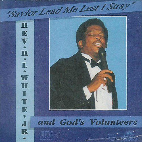 Savior Lead Me Lest I Stray - 1991 CD by Rev. R. L. White, Jr. and God's Volunteers - on the Faith Records Label FRCD 1840
