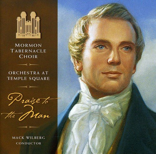 Praise to the Man: Songs Honoring the Prophet Joseph Smith by Mormon Tabernacle