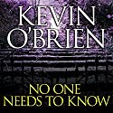 No One Needs to Know Audiobook by Kevin O'Brien Narrated by Jonathan Yen