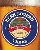 Beer Lover's Texas: Best Breweries, Brewpubs & Beer Bars (Beer Lovers Series)