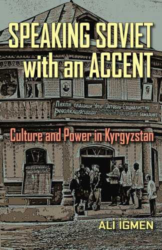Speaking Soviet with an Accent: Culture and Power in Kyrgyzstan (Central Eurasia in Context)
