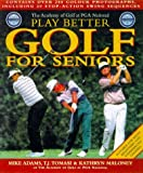 Play Better Golf for Seniors, Mike Adams and T. J. Tomasi, 0805059202