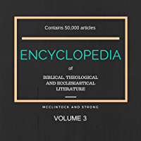 Encyclopedia of Biblical, Ecclesiastical and Theological Literature: Vol 3