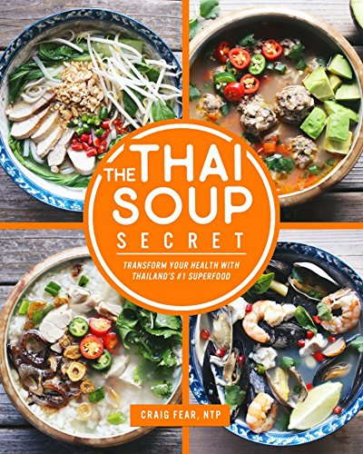 The Thai Soup Secret: Transform Your Health with Thailand's #1 Superfood by Craig Fear