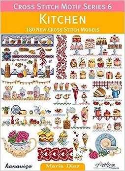 Cross Stitch Motif Series 6: Kitchen: 180 New Cross Stitch Models by Maria Diaz (2014-12-01)