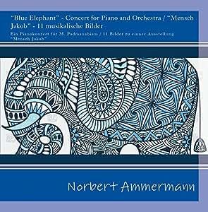 """Blue Elephant"" - Concert for Piano and Orchestra / ""Mensch Jakob"" - 11 musikalische Bilder"