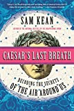 img - for Caesar's Last Breath: And Other True Tales of History, Science, and the Sextillions of Molecules in the Air Around Us book / textbook / text book