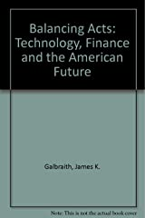 Balancing Acts: Technology, Finance And The American Future Paperback