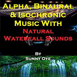 Alpha, Binaural, and Isochronic Music Mixed with Natural Waterfall Sounds