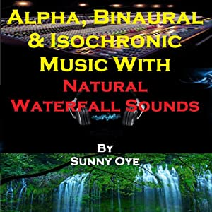 Alpha, Binaural, and Isochronic Music Mixed with Natural Waterfall Sounds Speech