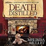 Death Distilled: A Whisky Business Mystery | Melinda Mullet