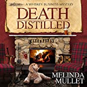 Death Distilled: A Whisky Business Mystery | Melinda Mullet