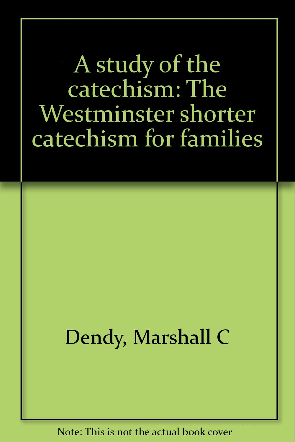 A study of the catechism: The Westminster shorter catechism for families