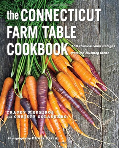 The Connecticut Farm Table Cookbook: 150 Homegrown Recipes from the Nutmeg State (The Farm Table Cookbook) by Tracey Medeiros, Christy Colasurdo