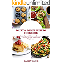 Dairy and Egg free Keto Cookbook: Dairy Free, Egg free and Gluten free Ketogenic Cookbook for Food Allergies and Weight…