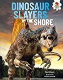 Dinosaur Slayers by the Shore (Dinosaurs Rule)