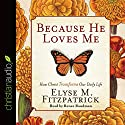 Because He Loves Me: How Christ Transforms Our Daily Life Audiobook by Elyse M. Fitzpatrick Narrated by Renee Raudman