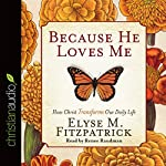 Because He Loves Me: How Christ Transforms Our Daily Life | Elyse M. Fitzpatrick