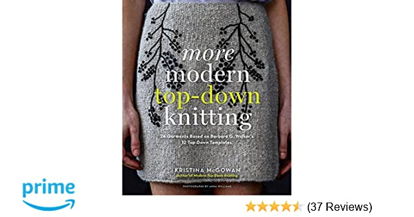More Modern Top-Down Knitting: 24 Garments Based on Barbara G ...