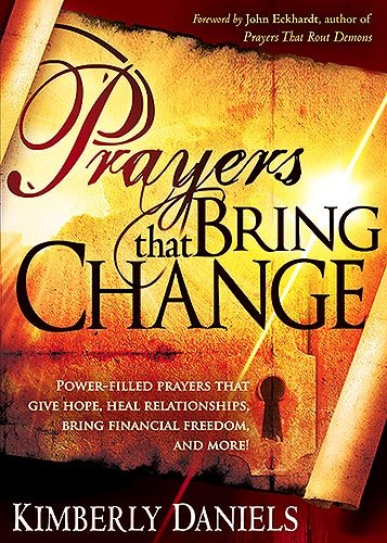 Prayers That Bring Change: Power-Filled Prayers that Give Hope, Heal Relationships, Bring Financial Freedom and ()