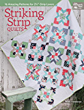 "Striking Strip Quilts: 16 Amazing Patterns for 2 1/2""-Strip Lovers"