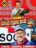 The Choo Choo Bob Show: Lights, Camera, Caboose!
