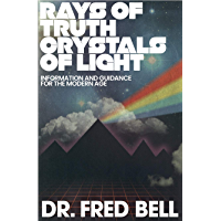 Rays of Truth – Crystals of Light: Information & Guidance for The Golden Age