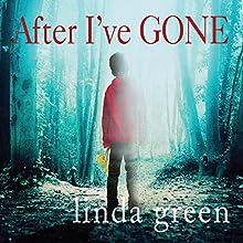 After I've Gone Audiobook by Linda Green Narrated by Emmy Rose, Helen Lloyd