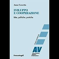 Sviluppo e cooperazione. Idee, politiche, pratiche (Valutazione. Studi e ricerche)