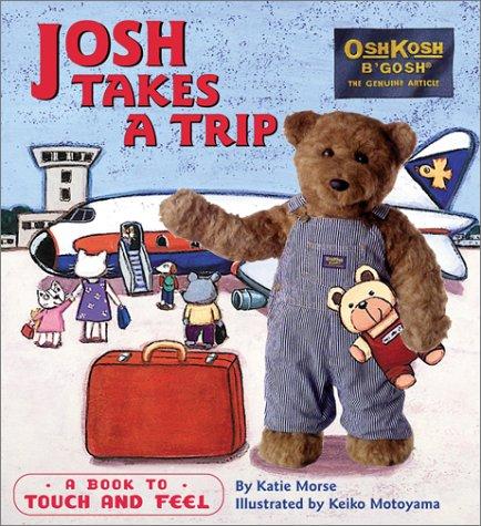 Josh Takes A Trip: A Book to Touch and Feel (Oshkosh) pdf epub