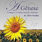 A Gênese [The Genesis]: Os Milagres e as Predições Segundo o Espiritismo | Allan Kardec