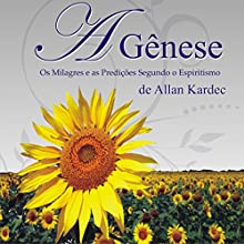 A Gênese [The Genesis]: Os Milagres e as Predições Segundo o Espiritismo Audiobook by Allan Kardec Narrated by Sérgio Grell